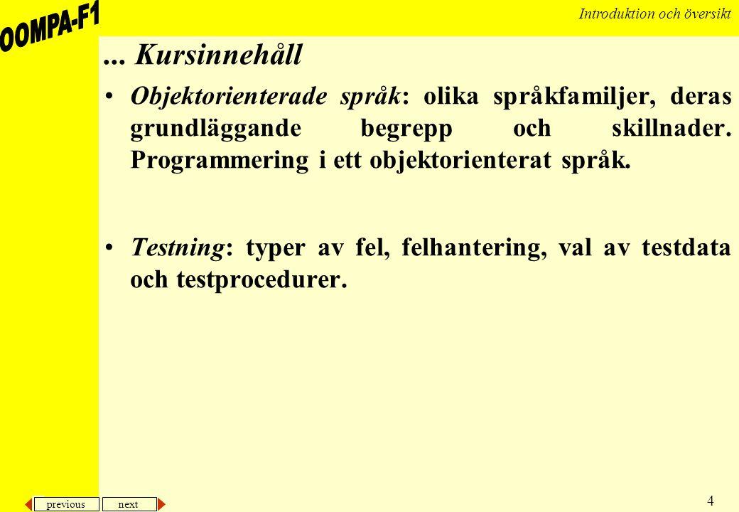 previous next 4 Introduktion och översikt... Kursinnehåll •Objektorienterade språk: olika språkfamiljer, deras grundläggande begrepp och skillnader. P