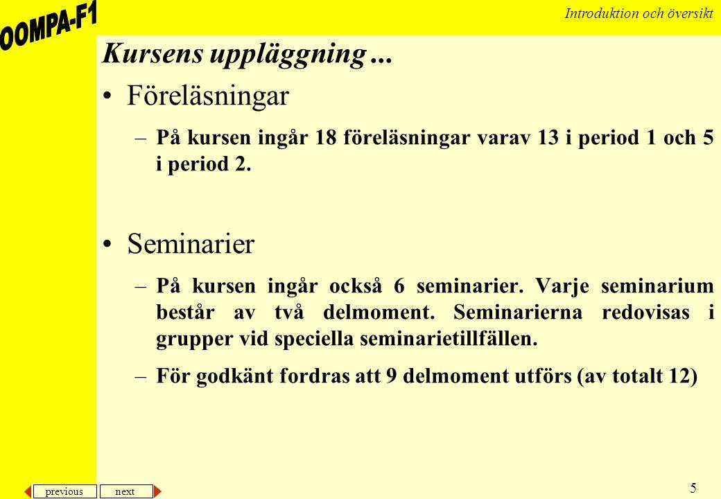 previous next 5 Introduktion och översikt Kursens uppläggning... •Föreläsningar –På kursen ingår 18 föreläsningar varav 13 i period 1 och 5 i period 2