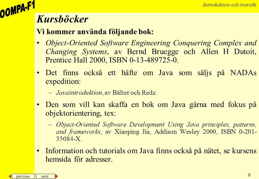 previous next 9 Introduktion och översikt Kursböcker Vi kommer använda följande bok: •Object-Oriented Software Engineering Conquering Complex and Chan