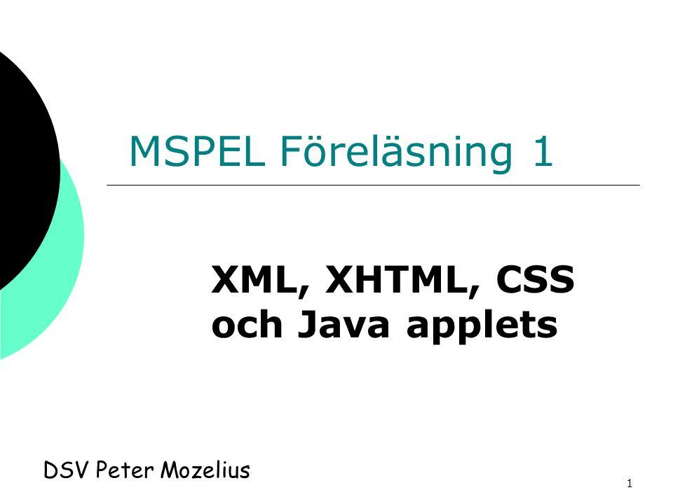 1 MSPEL Föreläsning 1 DSV Peter Mozelius XML, XHTML, CSS och Java applets