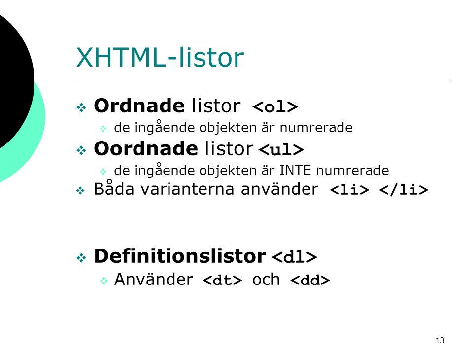 13 XHTML-listor  Ordnade listor  de ingående objekten är numrerade  Oordnade listor  de ingående objekten är INTE numrerade  Båda varianterna använder  Definitionslistor  Använder och