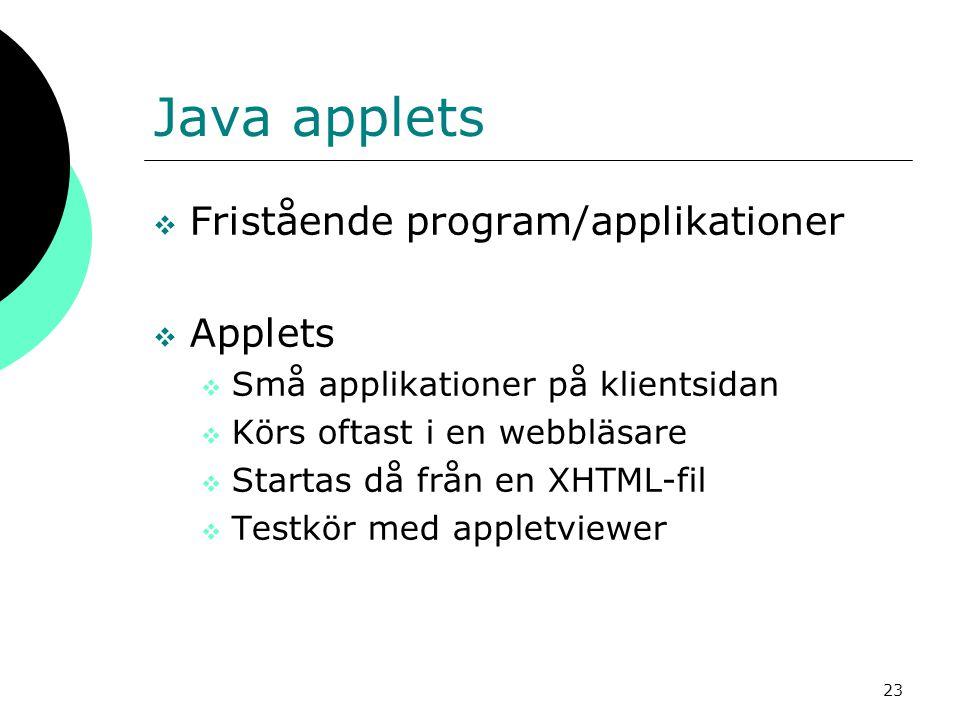 23 Java applets  Fristående program/applikationer  Applets  Små applikationer på klientsidan  Körs oftast i en webbläsare  Startas då från en XHTML-fil  Testkör med appletviewer