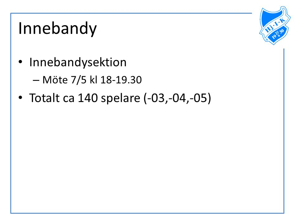Innebandy • Innebandysektion – Möte 7/5 kl 18-19.30 • Totalt ca 140 spelare (-03,-04,-05)