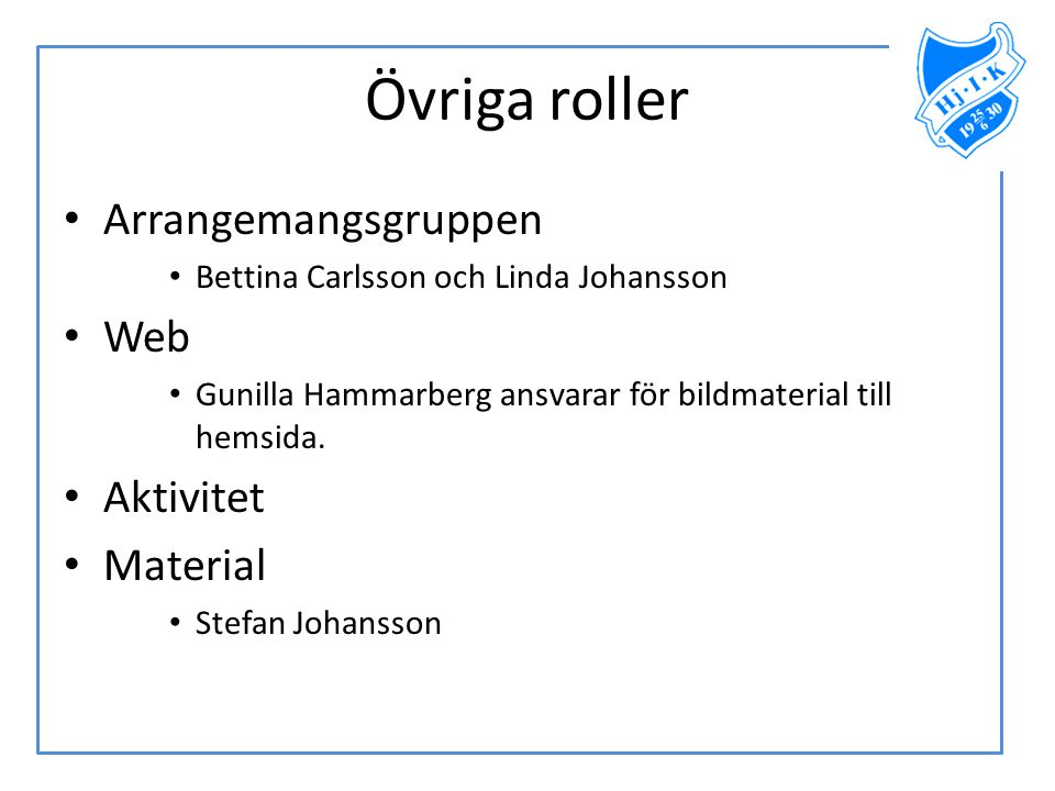 Övriga roller • Arrangemangsgruppen • Bettina Carlsson och Linda Johansson • Web • Gunilla Hammarberg ansvarar för bildmaterial till hemsida. • Aktivi