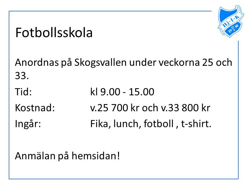 Fotbollsskola Anordnas på Skogsvallen under veckorna 25 och 33. Tid: kl 9.00 - 15.00 Kostnad: v.25 700 kr och v.33 800 kr Ingår: Fika, lunch, fotboll,