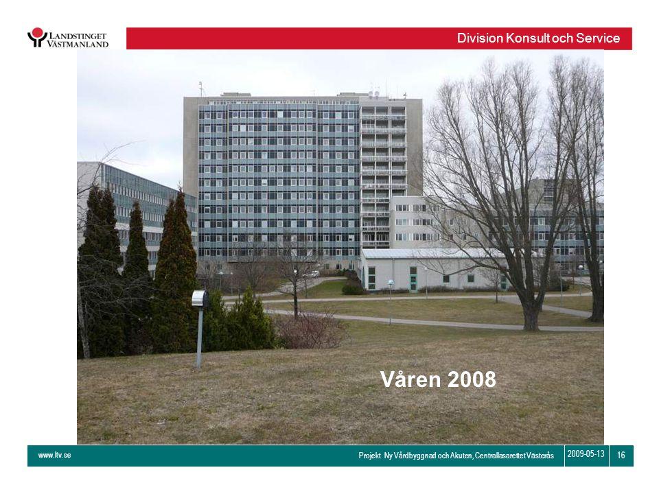 www.ltv.se Projekt Ny Vårdbyggnad och Akuten, Centrallasarettet Västerås Division Konsult och Service 16 2009-05-13 Våren 2008