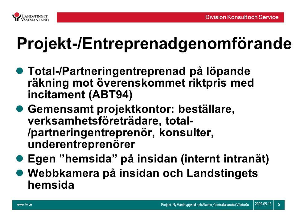 www.ltv.se Projekt Ny Vårdbyggnad och Akuten, Centrallasarettet Västerås Division Konsult och Service 5 2009-05-13 Projekt-/Entreprenadgenomförande lT