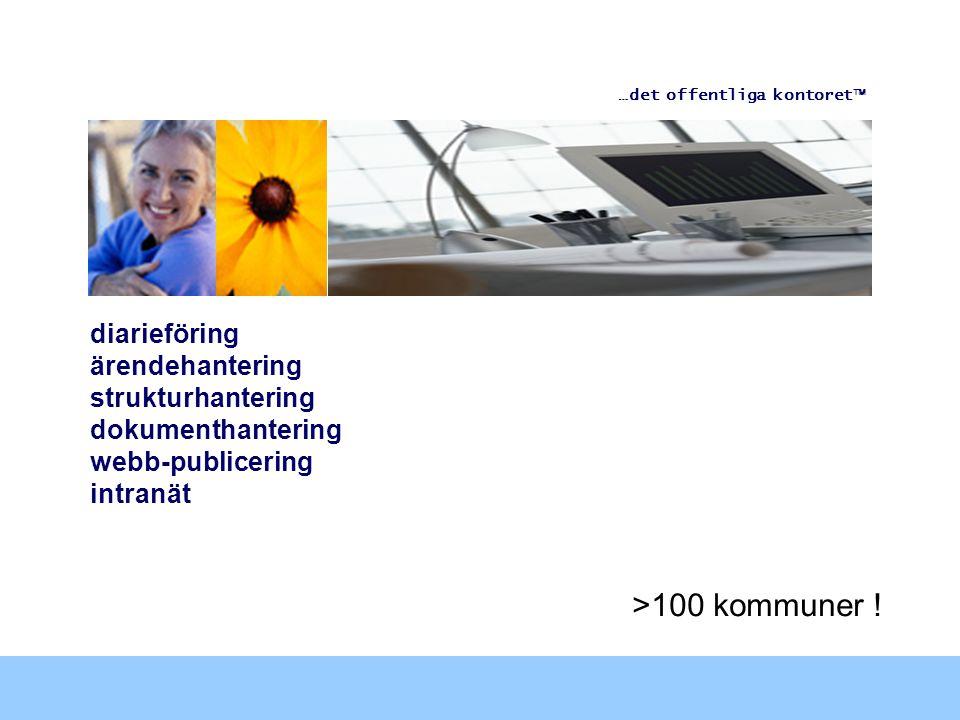 diarieföring ärendehantering strukturhantering dokumenthantering webb-publicering intranät >100 kommuner ! …det offentliga kontoret 