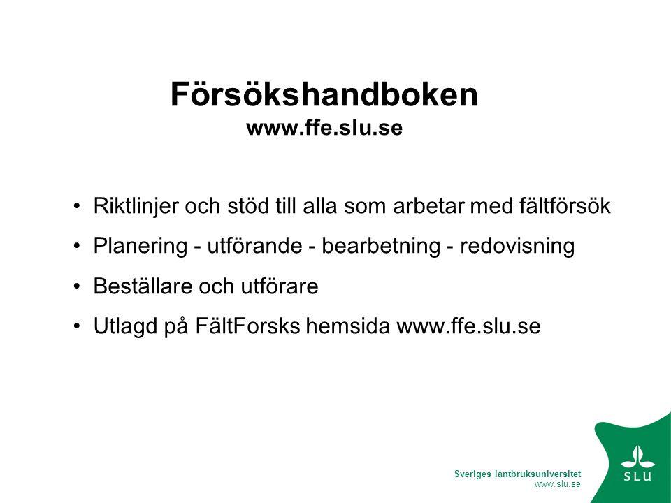 Sveriges lantbruksuniversitet www.slu.se Försökshandboken www.ffe.slu.se • Riktlinjer och stöd till alla som arbetar med fältförsök • Planering - utfö
