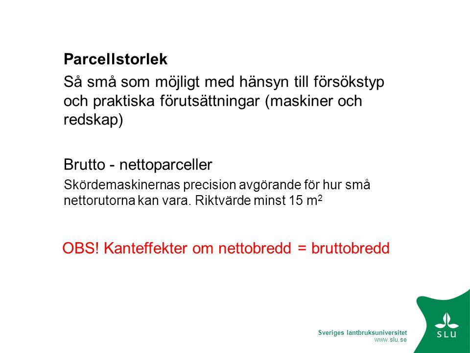 Sveriges lantbruksuniversitet www.slu.se Parcellstorlek Så små som möjligt med hänsyn till försökstyp och praktiska förutsättningar (maskiner och reds