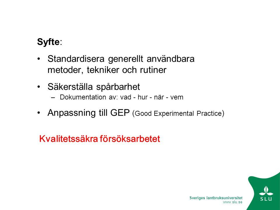 Sveriges lantbruksuniversitet www.slu.se Syfte: •Standardisera generellt användbara metoder, tekniker och rutiner •Säkerställa spårbarhet –Dokumentati