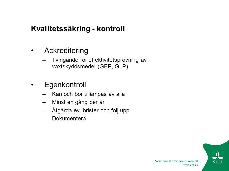 Sveriges lantbruksuniversitet www.slu.se Kvalitetssäkring - kontroll •Ackreditering –Tvingande för effektivitetsprovning av växtskyddsmedel (GEP, GLP)