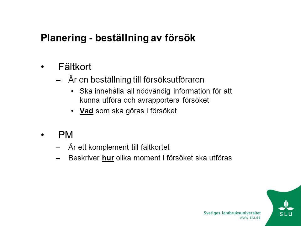 Sveriges lantbruksuniversitet www.slu.se Planering - beställning av försök •Fältkort –Är en beställning till försöksutföraren •Ska innehålla all nödvä