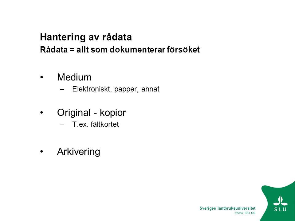 Sveriges lantbruksuniversitet www.slu.se Hantering av rådata Rådata = allt som dokumenterar försöket •Medium –Elektroniskt, papper, annat •Original -