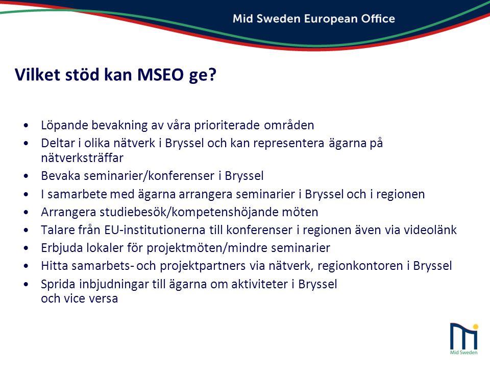 Vilket stöd kan MSEO ge? •Löpande bevakning av våra prioriterade områden •Deltar i olika nätverk i Bryssel och kan representera ägarna på nätverksträf