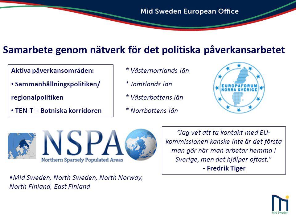 Samarbete genom nätverk för det politiska påverkansarbetet •Mid Sweden, North Sweden, North Norway, North Finland, East Finland Aktiva påverkansområde