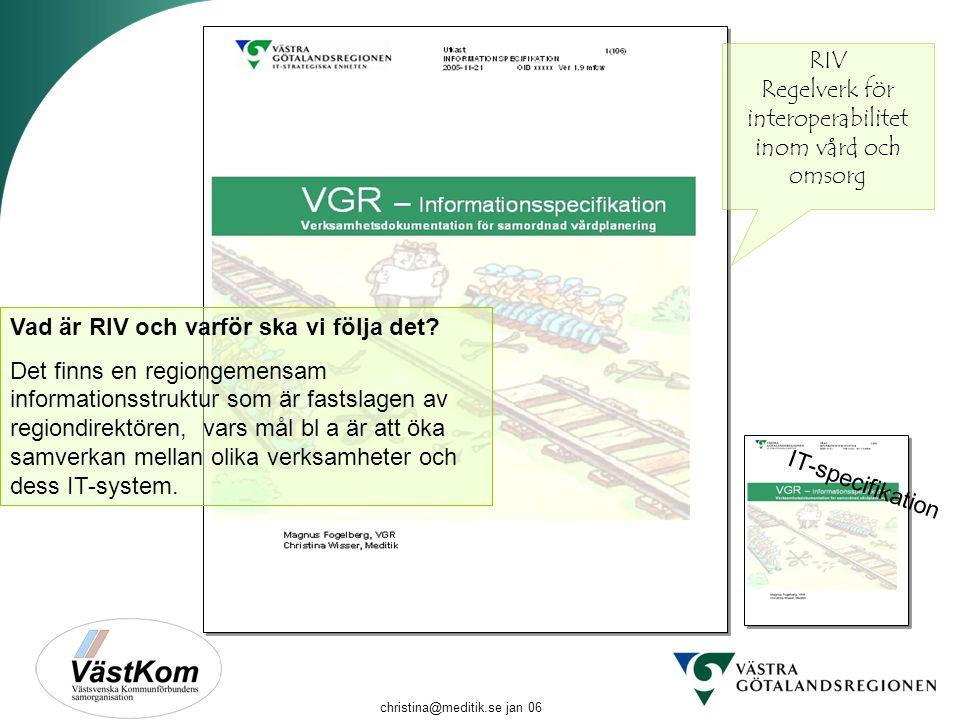 christina@meditik.se jan 06 IT-specifikation Vad är RIV och varför ska vi följa det? Det finns en regiongemensam informationsstruktur som är fastslage