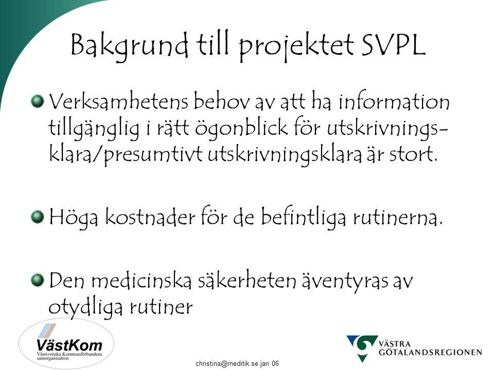 christina@meditik.se jan 06 Bakgrund till projektet SVPL Verksamhetens behov av att ha information tillgänglig i rätt ögonblick för utskrivnings- klar