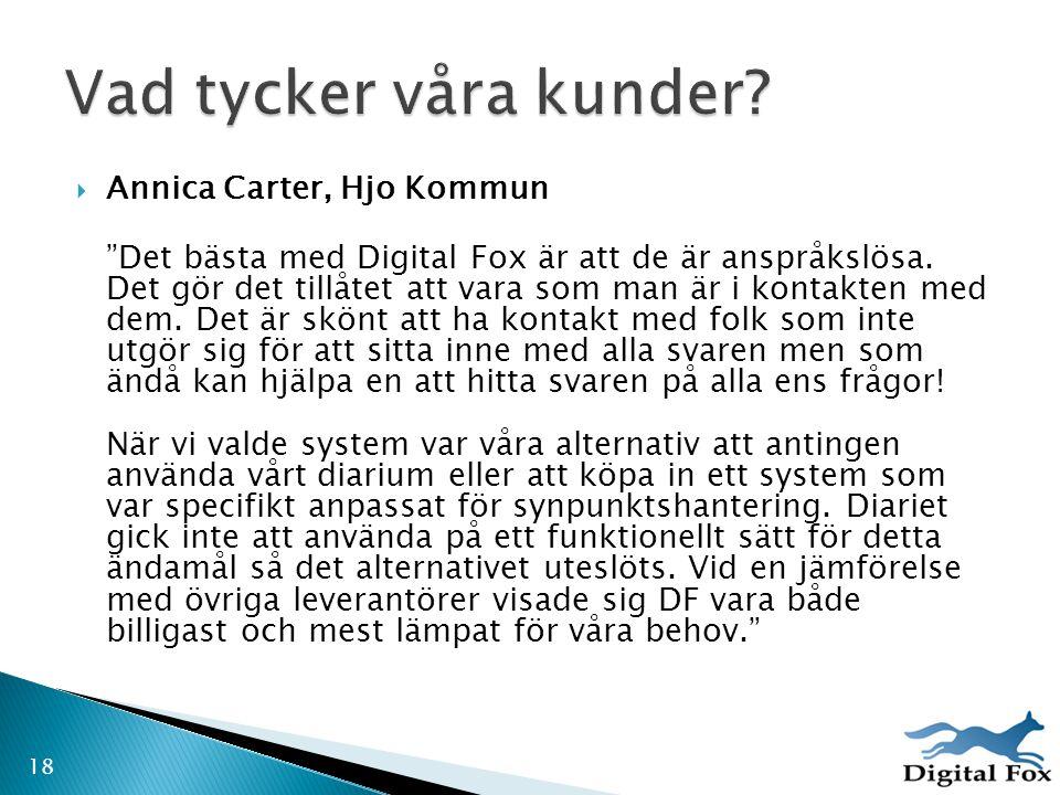 """ Annica Carter, Hjo Kommun """"Det bästa med Digital Fox är att de är anspråkslösa. Det gör det tillåtet att vara som man är i kontakten med dem. Det är"""