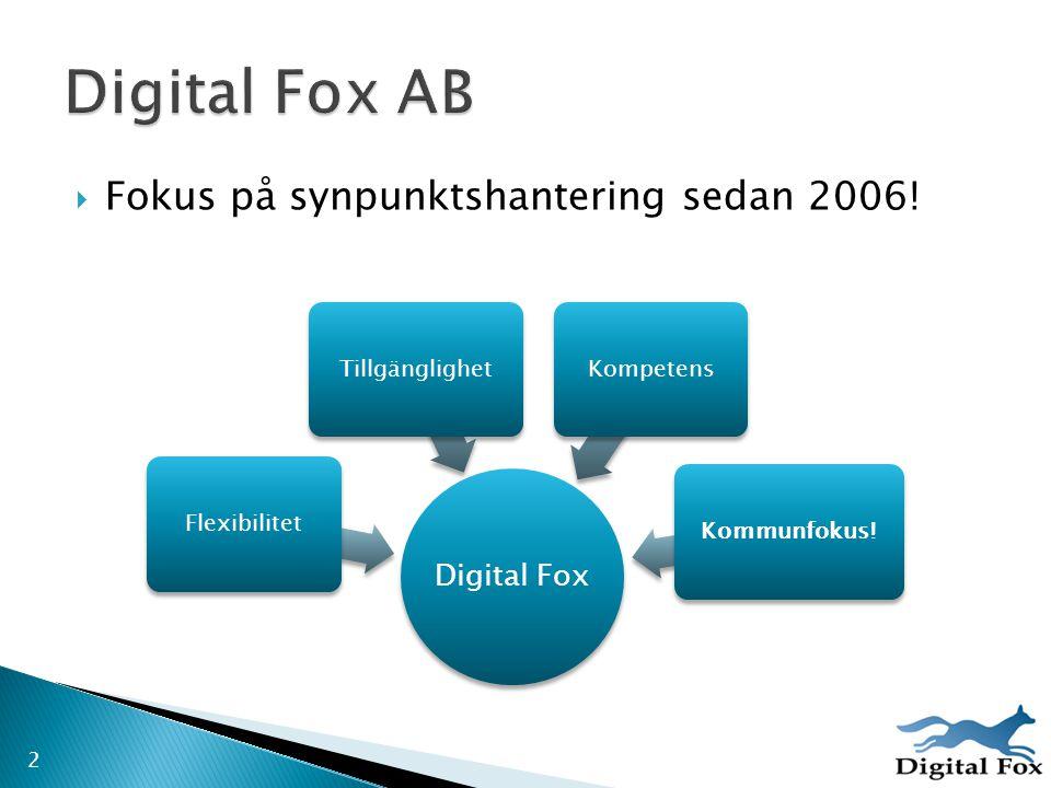 2  Fokus på synpunktshantering sedan 2006! Digital Fox FlexibilitetTillgänglighetKompetensKommunfokus!