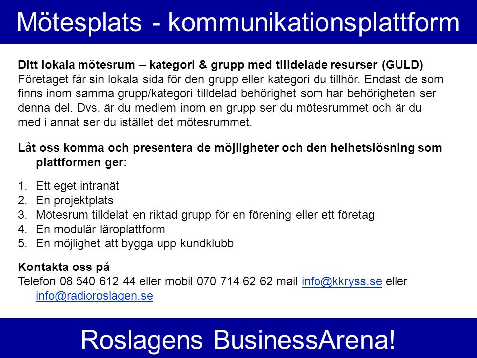 Mötesplats - kommunikationsplattform Ditt lokala mötesrum – kategori & grupp med tilldelade resurser (GULD) Företaget får sin lokala sida för den grupp eller kategori du tillhör.