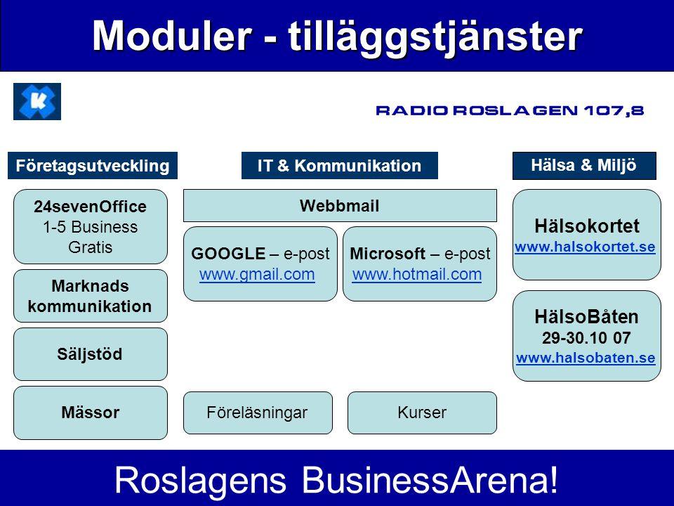 Moduler - tilläggstjänster Roslagens BusinessArena! 24sevenOffice 1-5 Business Gratis Hälsokortet www.halsokortet.se HälsoBåten 29-30.10 07 www.halsob
