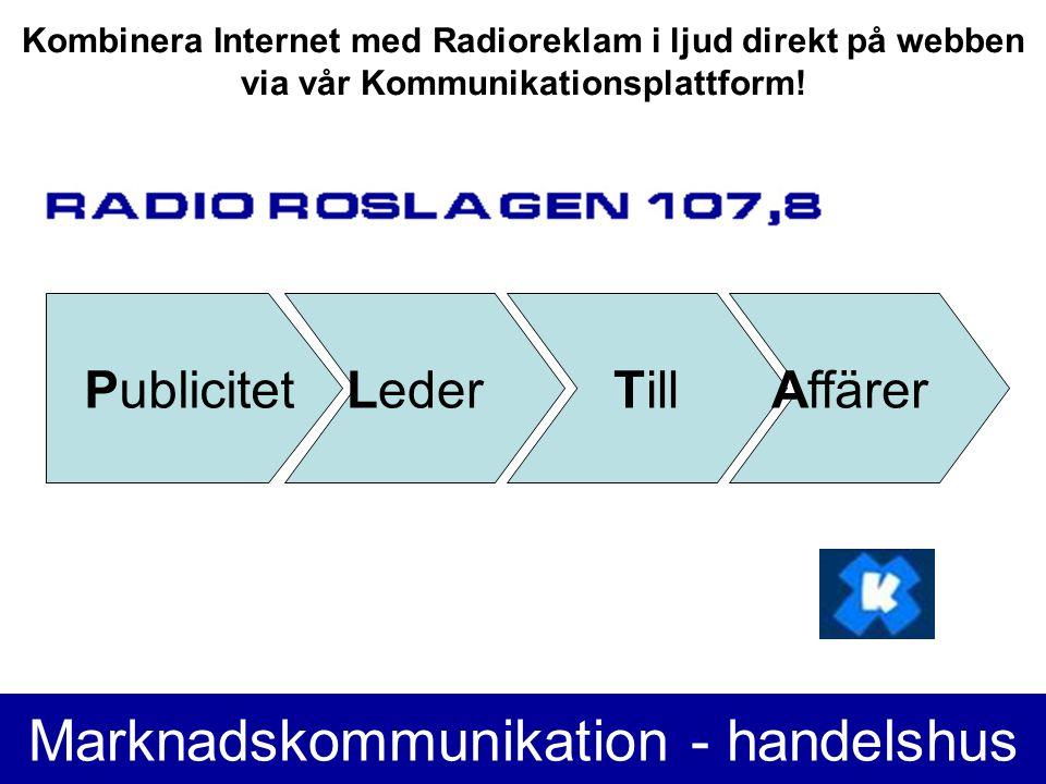 Marknadskommunikation - handelshus LederPublicitetTillAffärer Kombinera Internet med Radioreklam i ljud direkt på webben via vår Kommunikationsplattform!