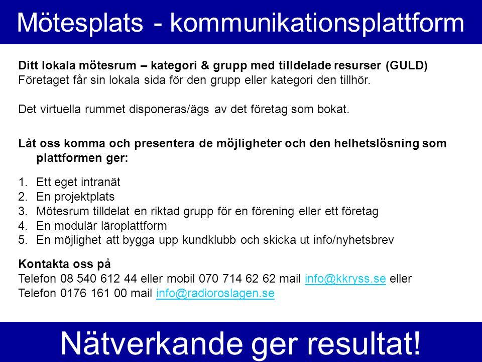 Mötesplats - kommunikationsplattform Ditt lokala mötesrum – kategori & grupp med tilldelade resurser (GULD) Företaget får sin lokala sida för den grupp eller kategori den tillhör.