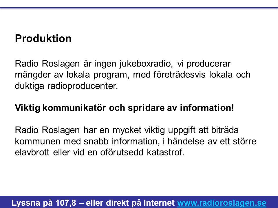 Produktion Radio Roslagen är ingen jukeboxradio, vi producerar mängder av lokala program, med företrädesvis lokala och duktiga radioproducenter.