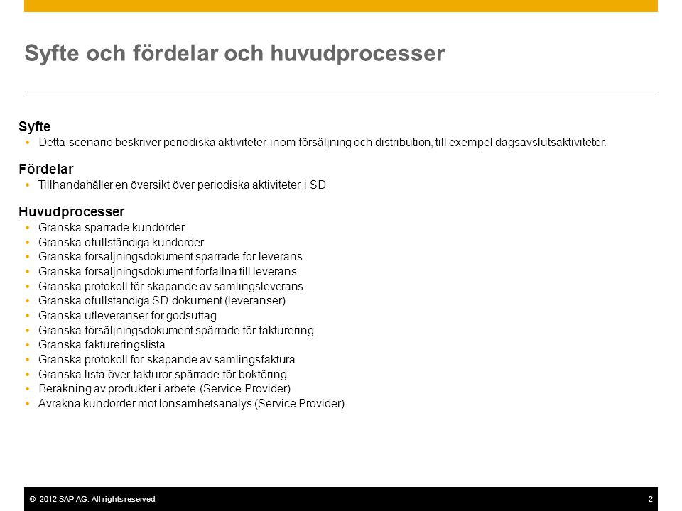 ©2012 SAP AG. All rights reserved.2 Syfte och fördelar och huvudprocesser Syfte  Detta scenario beskriver periodiska aktiviteter inom försäljning och