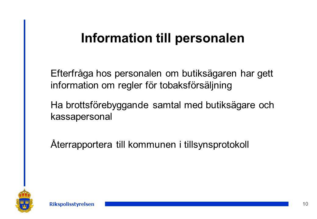 10 Information till personalen Efterfråga hos personalen om butiksägaren har gett information om regler för tobaksförsäljning Ha brottsförebyggande sa