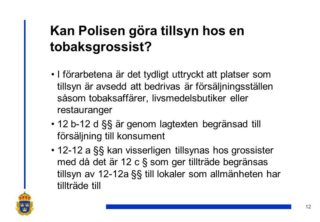12 Kan Polisen göra tillsyn hos en tobaksgrossist? •I förarbetena är det tydligt uttryckt att platser som tillsyn är avsedd att bedrivas är försäljnin