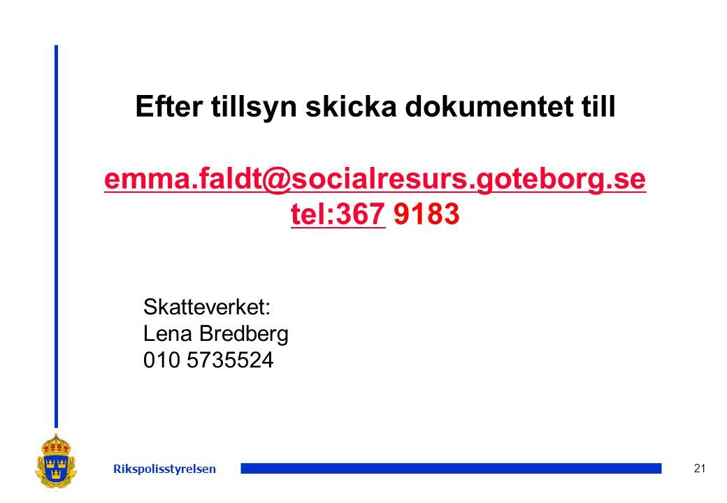 21 Efter tillsyn skicka dokumentet till emma.faldt@socialresurs.goteborg.se tel:367 9183 emma.faldt@socialresurs.goteborg.se tel:367 Rikspolisstyrelse