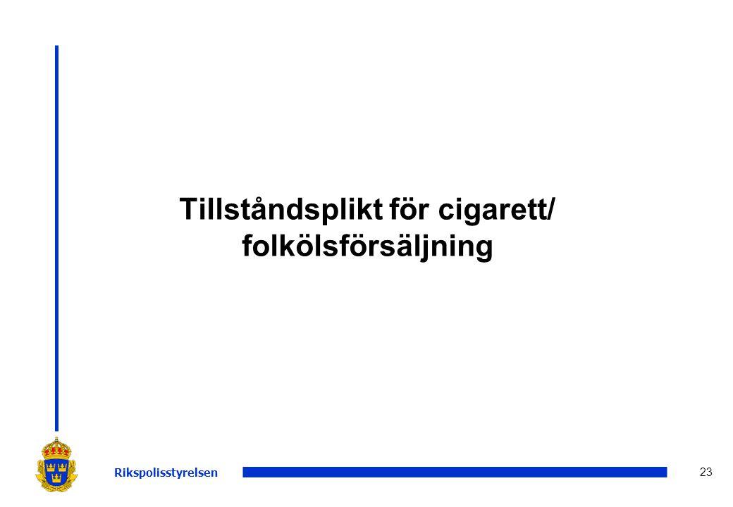 23 Tillståndsplikt för cigarett/ folkölsförsäljning Rikspolisstyrelsen