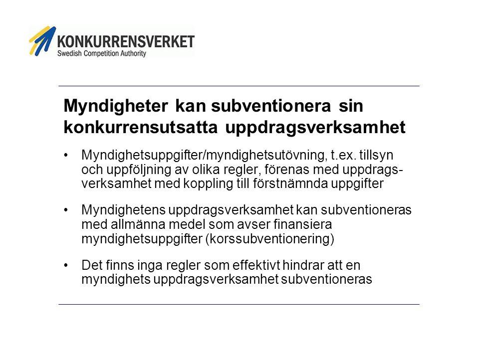 Myndigheter kan subventionera sin konkurrensutsatta uppdragsverksamhet •Myndighetsuppgifter/myndighetsutövning, t.ex.
