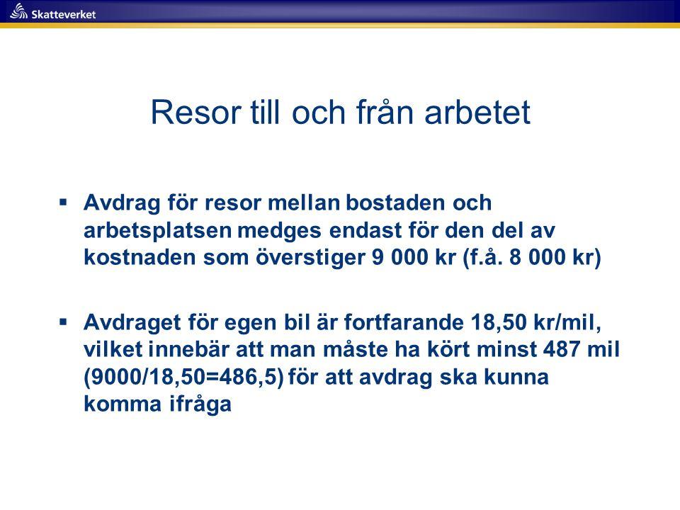 Resor till och från arbetet  Avdrag för resor mellan bostaden och arbetsplatsen medges endast för den del av kostnaden som överstiger 9 000 kr (f.å.