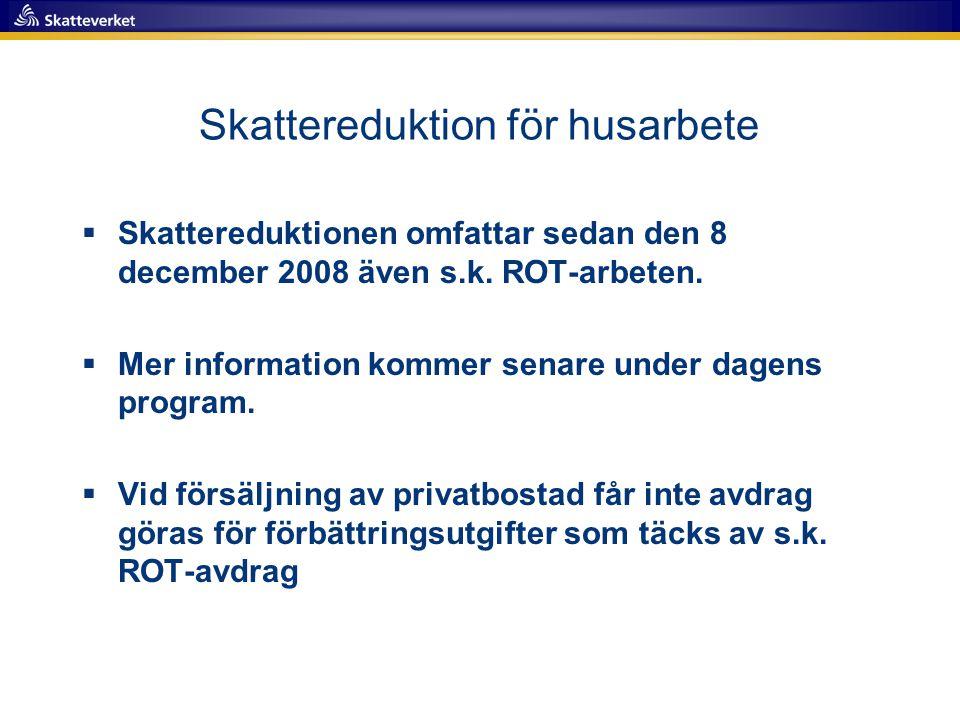 Skattereduktion för husarbete  Skattereduktionen omfattar sedan den 8 december 2008 även s.k. ROT-arbeten.  Mer information kommer senare under dage