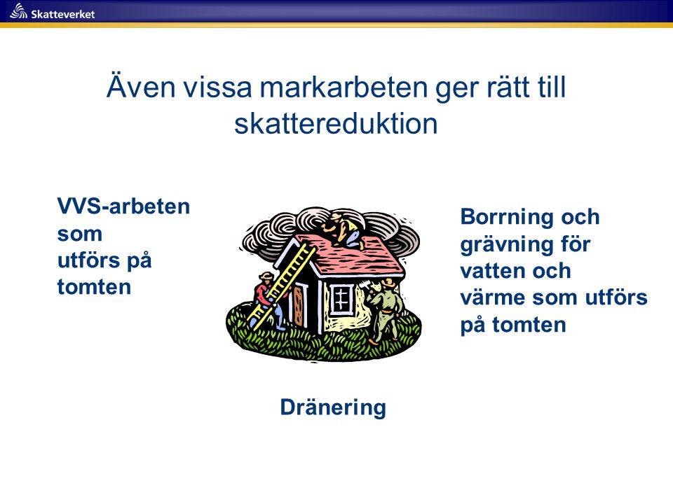 Även vissa markarbeten ger rätt till skattereduktion VVS-arbeten som utförs på tomten Dränering Borrning och grävning för vatten och värme som utförs