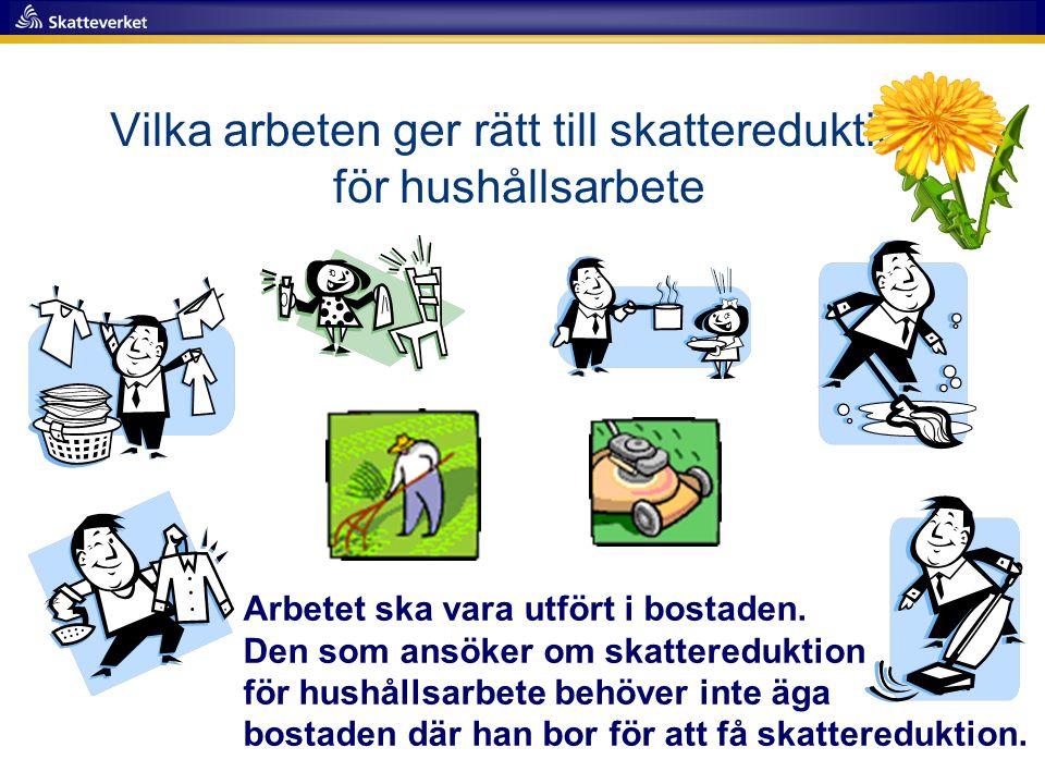 Vilka arbeten ger rätt till skattereduktion för hushållsarbete Arbetet ska vara utfört i bostaden. Den som ansöker om skattereduktion för hushållsarbe