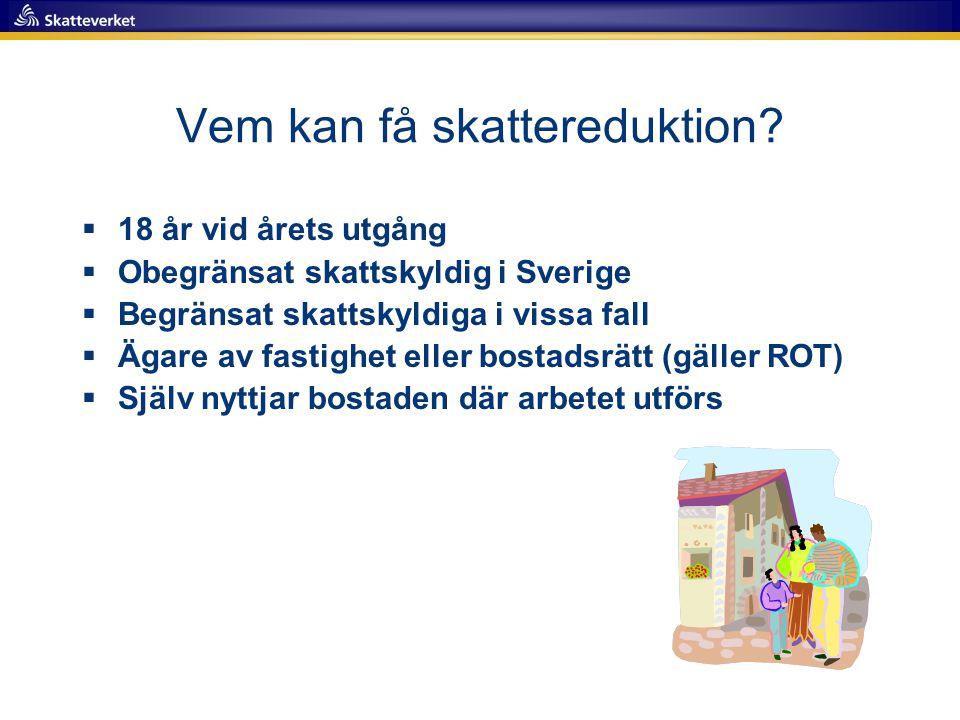 Vem kan få skattereduktion?  18 år vid årets utgång  Obegränsat skattskyldig i Sverige  Begränsat skattskyldiga i vissa fall  Ägare av fastighet e