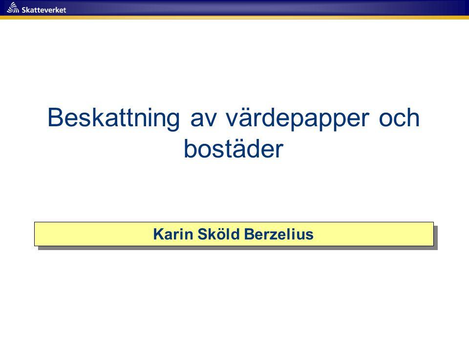 Beskattning av värdepapper och bostäder Karin Sköld Berzelius