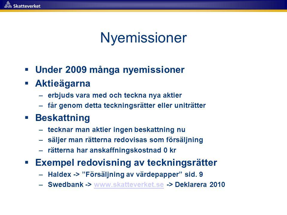 Nyemissioner  Under 2009 många nyemissioner  Aktieägarna –erbjuds vara med och teckna nya aktier –får genom detta teckningsrätter eller uniträtter 