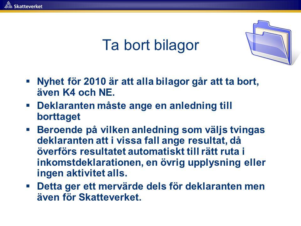 Ta bort bilagor  Nyhet för 2010 är att alla bilagor går att ta bort, även K4 och NE.  Deklaranten måste ange en anledning till borttaget  Beroende