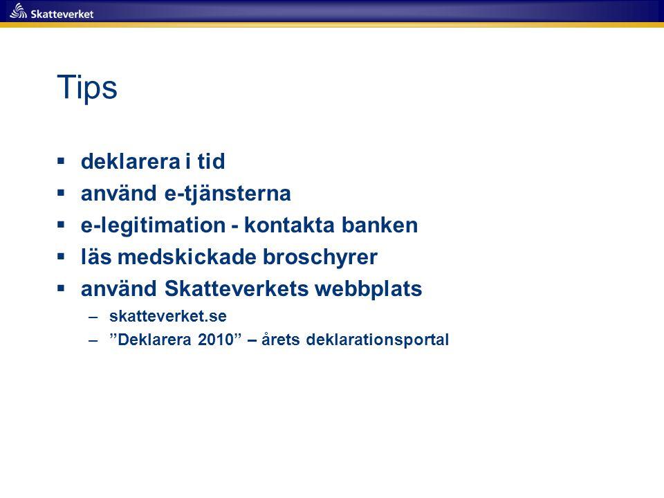 Tips  deklarera i tid  använd e-tjänsterna  e-legitimation - kontakta banken  läs medskickade broschyrer  använd Skatteverkets webbplats –skattev