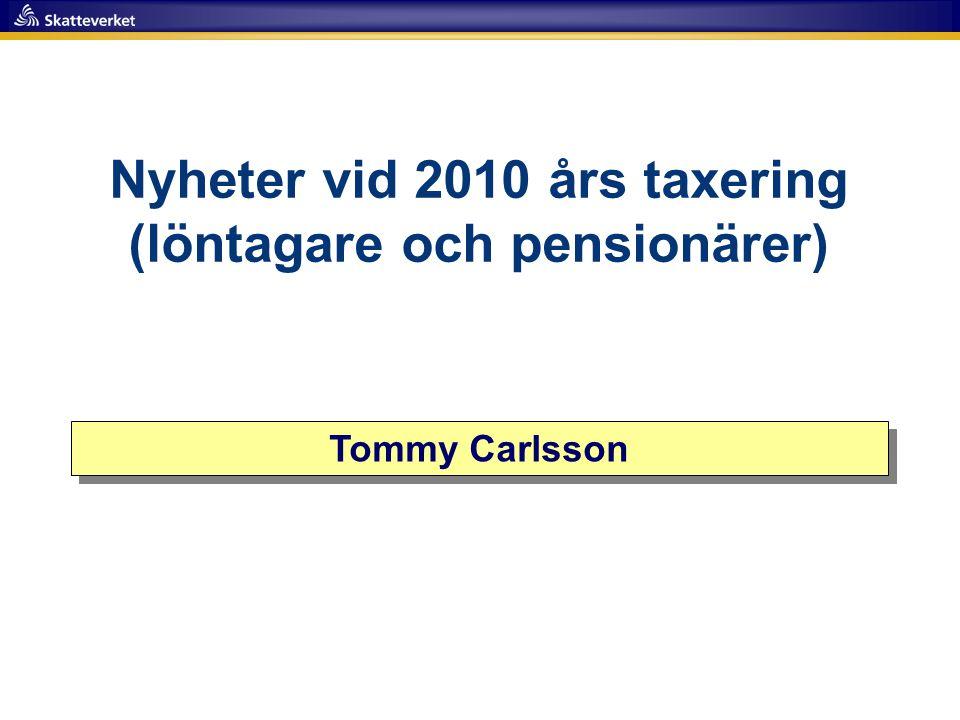 Nyheter vid 2010 års taxering (löntagare och pensionärer) Tommy Carlsson