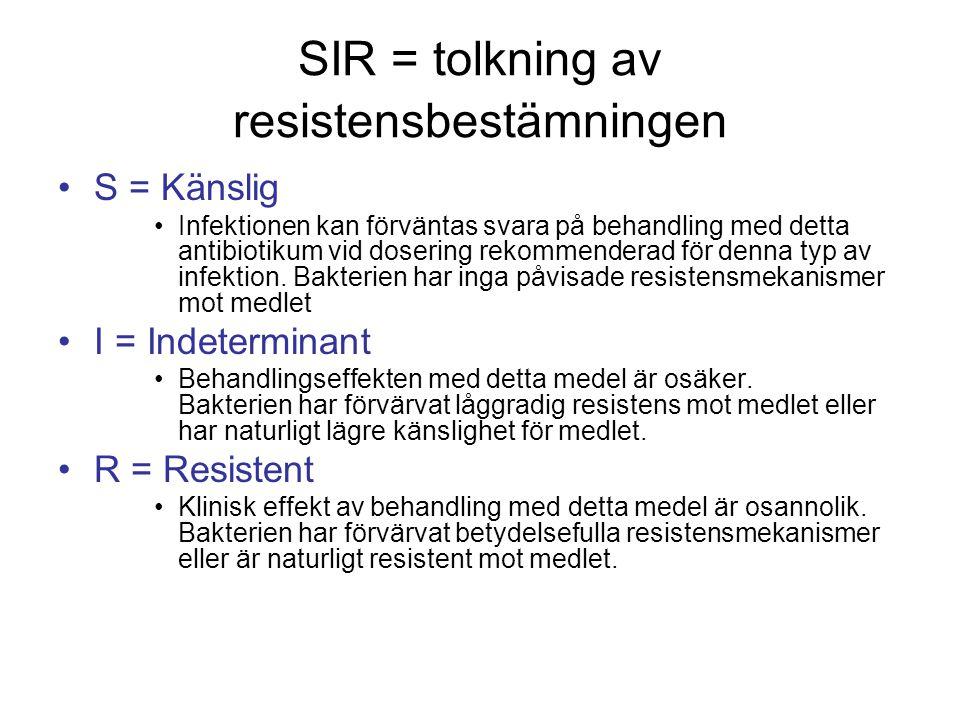 SIR = tolkning av resistensbestämningen •S = Känslig •Infektionen kan förväntas svara på behandling med detta antibiotikum vid dosering rekommenderad