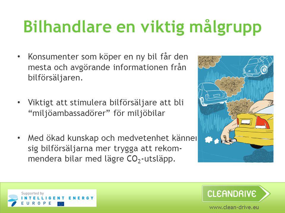 www.clean-drive.eu Bilhandlare en viktig målgrupp • Konsumenter som köper en ny bil får den mesta och avgörande informationen från bilförsäljaren. • V