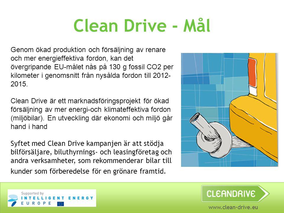 www.clean-drive.eu Clean Drive - Mål Genom ökad produktion och försäljning av renare och mer energieffektiva fordon, kan det övergripande EU-målet nås på 130 g fossil CO2 per kilometer i genomsnitt från nysålda fordon till 2012- 2015.