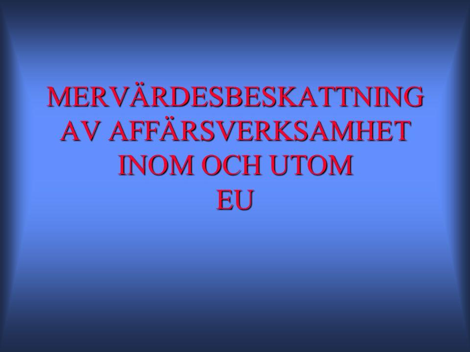 MERVÄRDESBESKATTNING AV AFFÄRSVERKSAMHET INOM OCH UTOM EU