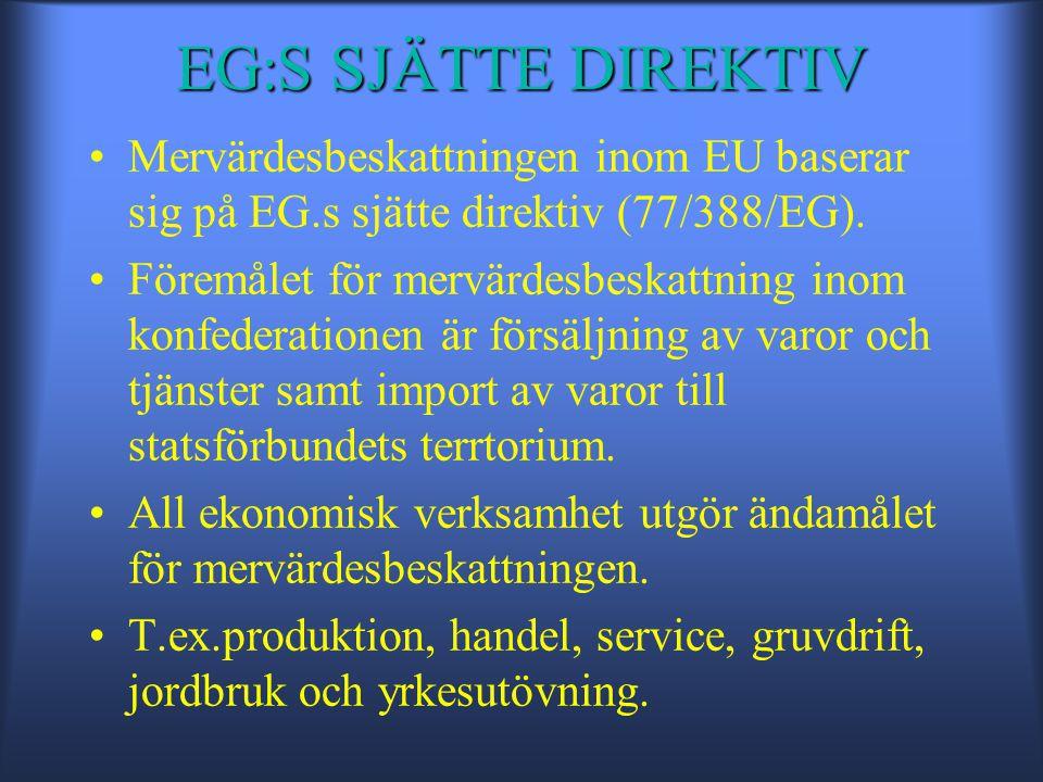 EG:S SJÄTTE DIREKTIV •Mervärdesbeskattningen inom EU baserar sig på EG.s sjätte direktiv (77/388/EG).